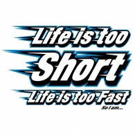 LifeistooShort LifeistooFast SoIam...