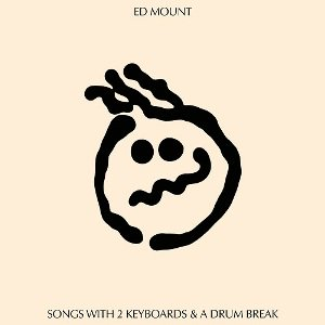 ED MOUNT - SONGS WITH 2 KEYBOARDS & A DRUM BREAK (7) (M/M)