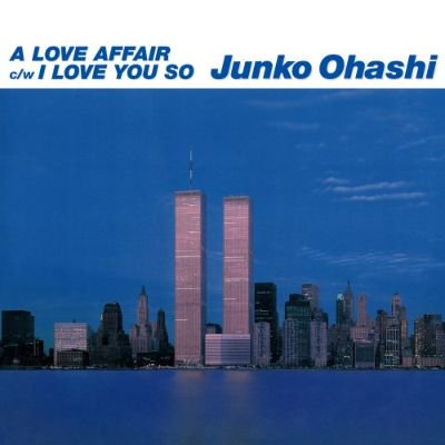 JUNKO OHASHI - A LOVE AFFAIR / I LOVE YOU SO (7) (NEW)
