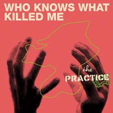 the practice who knows what killed me cd senseless records