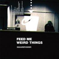 SQUAREPUSHER / FEED ME WEIRD THINGS