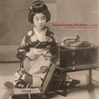 V.A. / SOUND STORING MACHINES: THE FIRST 78RPM RECORDS FROM JAPAN, 1903-1912