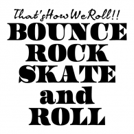 BOUNCE ROCK SKATE and ROLL