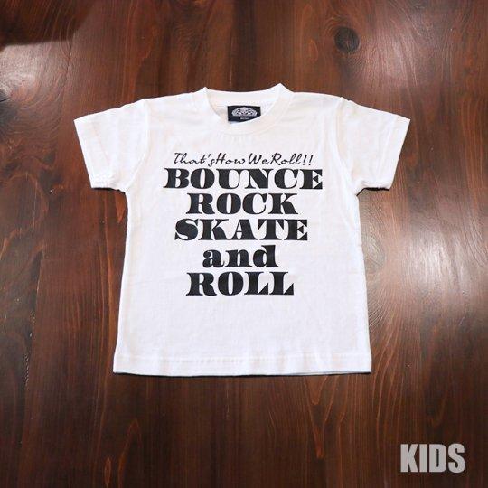 BOUNCE ROCK SKATE and ROLL(バウンス ロック スケート アンド ロール)キッズTシャツ(ソフト)ホワイト