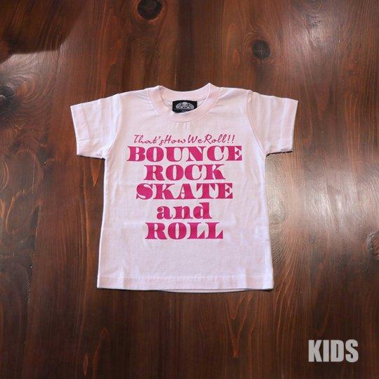 BOUNCE ROCK SKATE and ROLL(バウンス ロック スケート アンド ロール)キッズTシャツ(ソフト)ピンク