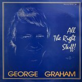 GEORGE GRAHAM / all the right stuff