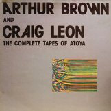 ARTHUR BROWN & CRAIG LEON / the complete tapes of atoya