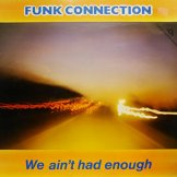 FUNK CONNECTION / we ain't had enough