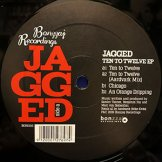 JAGGED / ten to twelve