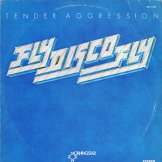 TENDER AGGRESSION / fly disco fly
