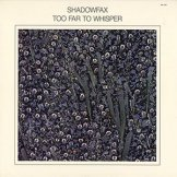 SHADOWFAX / too far to whisper