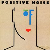 POSITIVE NOISE / change of heart