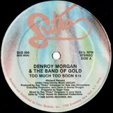 DENROY MORGAN & THE BAND OF GOLD / too much too soon
