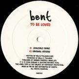 BENT / to be loved