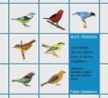 Fabio Caramuru  / eco musica - conversas de um piano com a fauna brasileira
