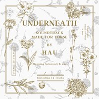 HAU / Underneath - the soundtrack made for torse