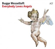 Bugge Wesselrtoft / Everybody Loves Angels