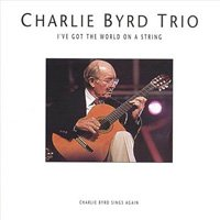 Charlie Byrd / I've Got The World On A String
