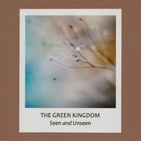 The Green Kingdom / Seen And Unseen [CD-R]