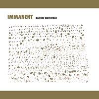 Daisuke Matsutake / Immanent