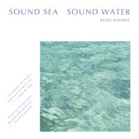 Kenji Kihara / SOUND SEA SOUND WATER