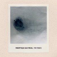 Panoptique Electrical / Five Pianos [CD-R]