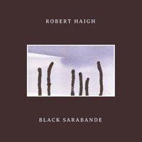 Robert Haigh / Black Sarabande