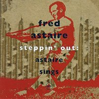 Fred Astaire / Steppin' Out: Astaire Sings