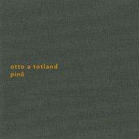 Otto A Totland / Pino