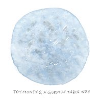木太聡 / TOY MONEY & A GUEST AT TABLE NO.3