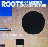 現代建築の根 ROOTS OF MODERN ARCHITECTURE