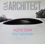 GAアーキテクト KAZUYO SEJIMA+RYUE NISHIZAWA 妹島和世+西沢立衛 2006-2011