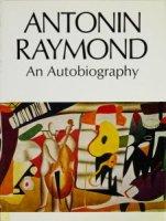 Antonin Raymond: an Autobiography アントニン・レーモンド