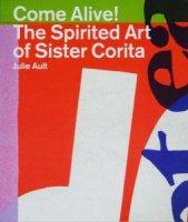Come Alive! The Spirited Art of Sister Corita シスター・コリータ・ケント