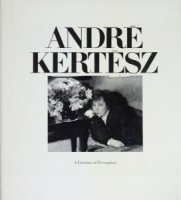 Andre Kertesz: A Lifetime of Perception アンドレ・ケルテス