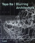 Toyo Ito: Blurring Architecture 伊東豊雄