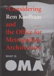 What Is Oma: Considering Rem Koolhaas and the Office for Metropolitan Architecture レム・コールハース