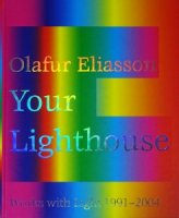 Olafur Eliasson: Your Light House: Working With Ligh 1991-2004 オラファー・エリアソン