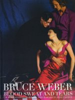 Bruce Weber: Blood Sweat and Tears ブルース・ウェーバー