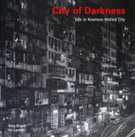 City of Darkness: Life in Kowloon Walled City 九龍城砦