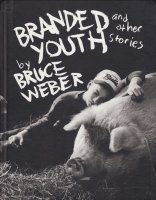 Bruce Weber: Branded Youth and Other Stories ブルース・ウェーバー