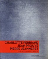 Charlotte Perriand, Jean Prouve, Pierre Jeanneret: Maitres de la modernite シャルロット・ペリアン,ジャン・プルーヴェ