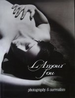 L'Amour fou: Photography and Surrealism 写真とシュルレアリスム