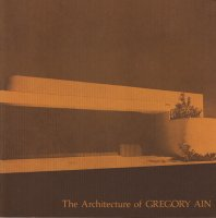The Architecture of Gregory Ain: The Play Between the Rational & High Art グレゴリー・エイン