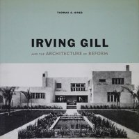 Irving Gill and the Architecture of Reform アーヴィング・ギル
