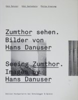 Seeing Zumthor. Images by Hans Danuser ピーター・ズントー