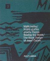 Videt knihu / Knizi grafika Josefa Capka / Seeing The Book / The Book Design of Josef Capek