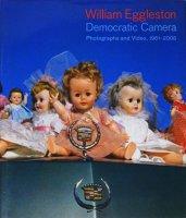 William Eggleston: Democratic Camera Photographs and Video, 1961-2008 ウィリアム・エグルストン
