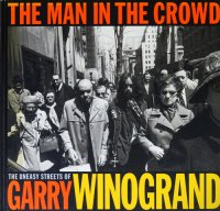 The Man in the Crowd: The Uneasy Streets of Garry Winogrand ゲイリー・ウィノグランド