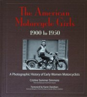 The American Motorcycle Girls 1900 to 1950: A Photographic History of Early Women Motorcyclists